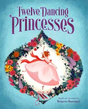 Twelve Dancing Princesses by Brigette Barrager